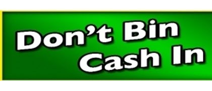 Don't Bin Cash In