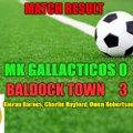 MK GALLACTICOS 0 BALDOCK TOWN 3