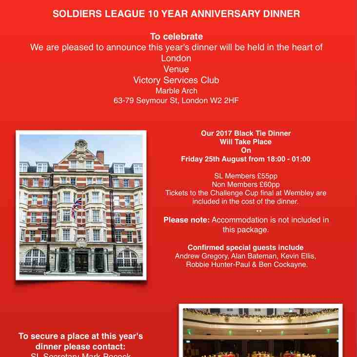 TICKETS FOR DINNER TO CELEBRATE SOLDIERS LEAGUE 10 YEAR ANNIVERSARY