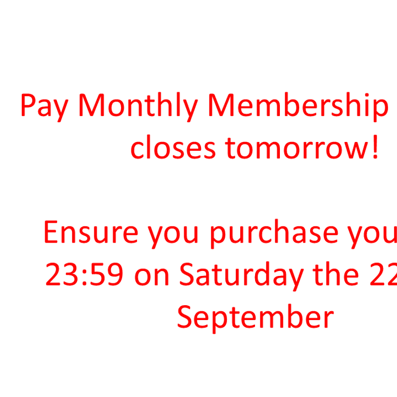 Pay Monthly Membership option closes tomorrow