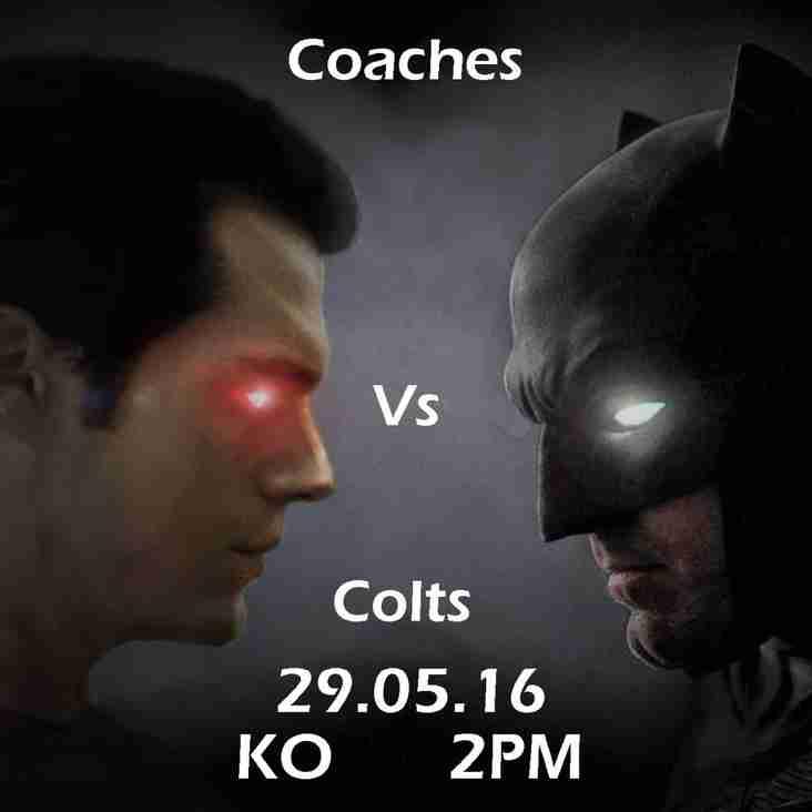 Coaches v Colts Sunday 29th May 2.00pm Kick Off