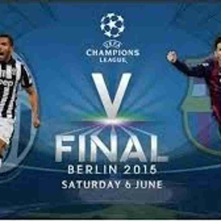 Saturday 6th June 2015 CHAMPIONS LEAGUE FINAL NIGHT