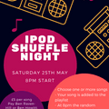 iPod Shuffle Night - Saturday 25th May - 8pm