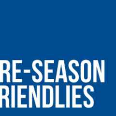 Pre-Season Friendlies - Updated