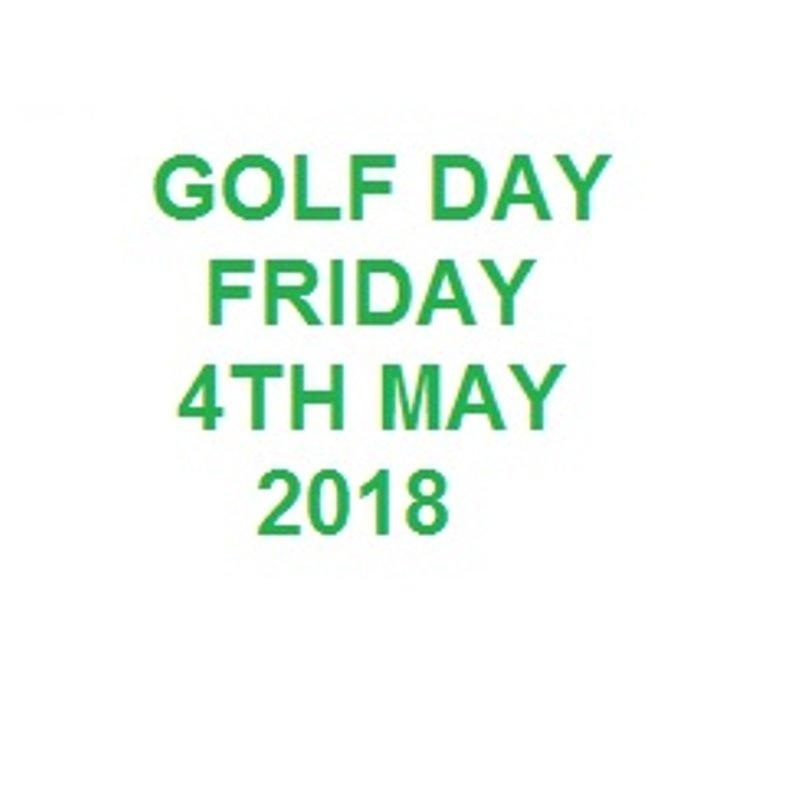 GOLF DAY - FRIDAY 4TH MAY 2018