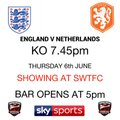 ENGLAND V NETHERLANDS  KO 7.45PM  SHOWING AT SWTFC THURSDAY 6th JUNE BAR OPENS AT 5pm