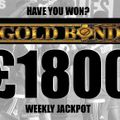 Are you the £1800 Gold Bond Jackpot weekly winner?