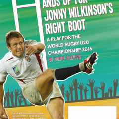 'Hands Up For Johnny Wilkinson's Right Boot' - Saturday 28th May