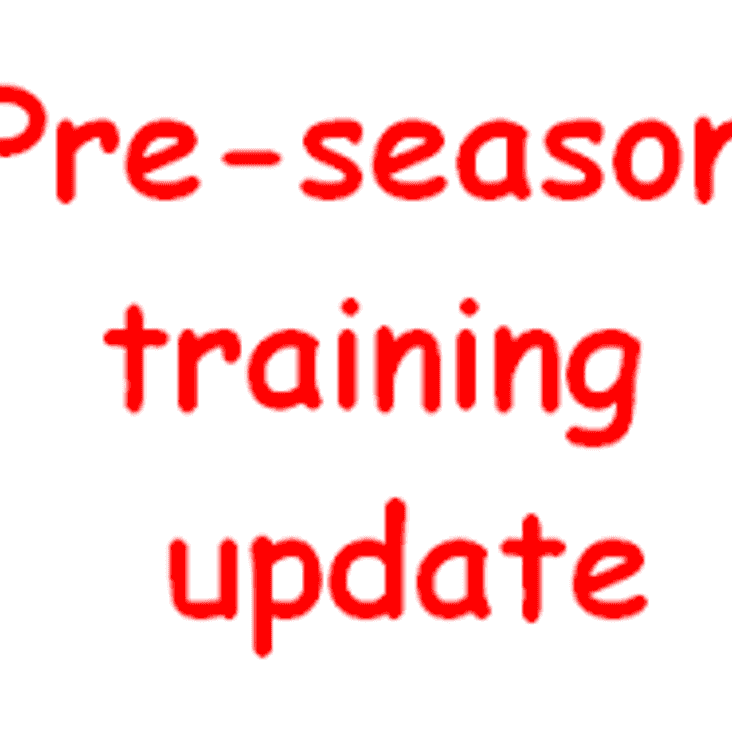 Pre Season Update  Training commences on Thursday 29th June