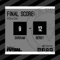 Durham 9 FS Derby 12