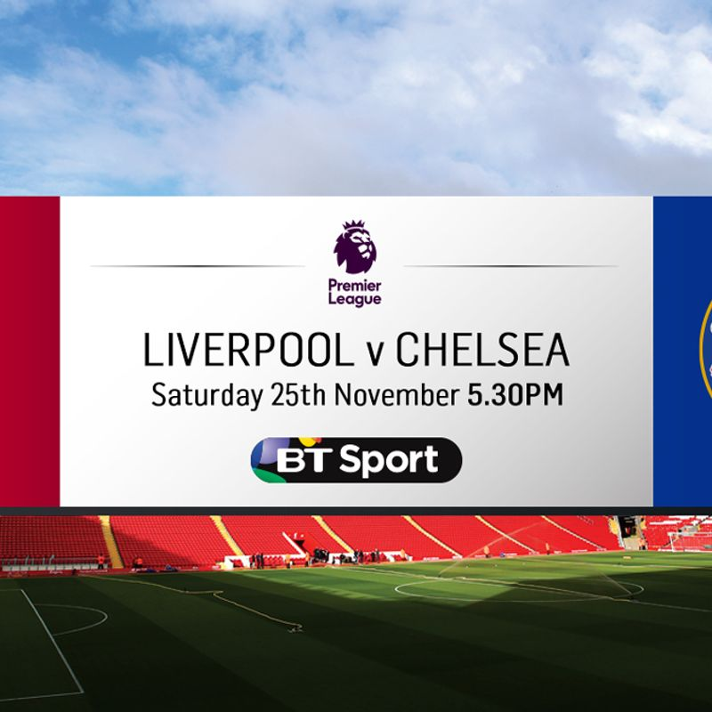 Liverpool v Chelsea 25/11/17 5.30pm