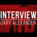 INTERVIEW: Gary Alexander Post-Aveley