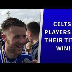 CELTS PLAYERS SHARE THEIR THOUGHTS AFTER TITLE TRIUMPH