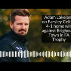 Adam Lakeland on Farsley's 4-1 home win against Brighouse Town in FA Trophy