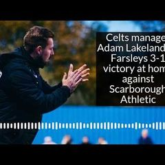 Celts manager Adam Lakeland on Farsleys 3-1 win over Scarborough Athletic