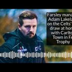 Celts coach Adam Lakeland after goalless FA Trophy tie with Carlton Town