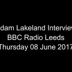 BBC Radio Leeds Interview with Adam Lakeland