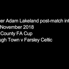 06 November 2018 -  Adam Lakeland's post-match interview following the Celts penalty shoot-out defeat to Knaresborough Town in the West Riding County FA Cup