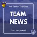 Team Selections - Pre-Season Friendlies: April 20